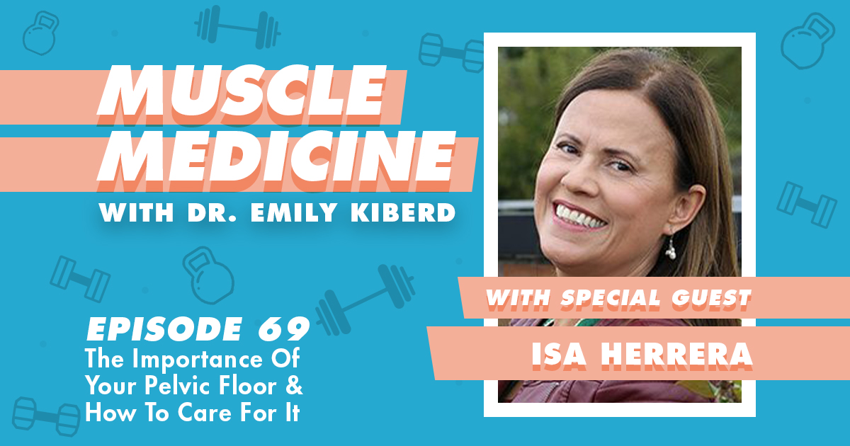 Muscle Medicine Podcast 069 / The Importance Of Your Pelvic Floor & How To Care For It w/ Isa Herrera