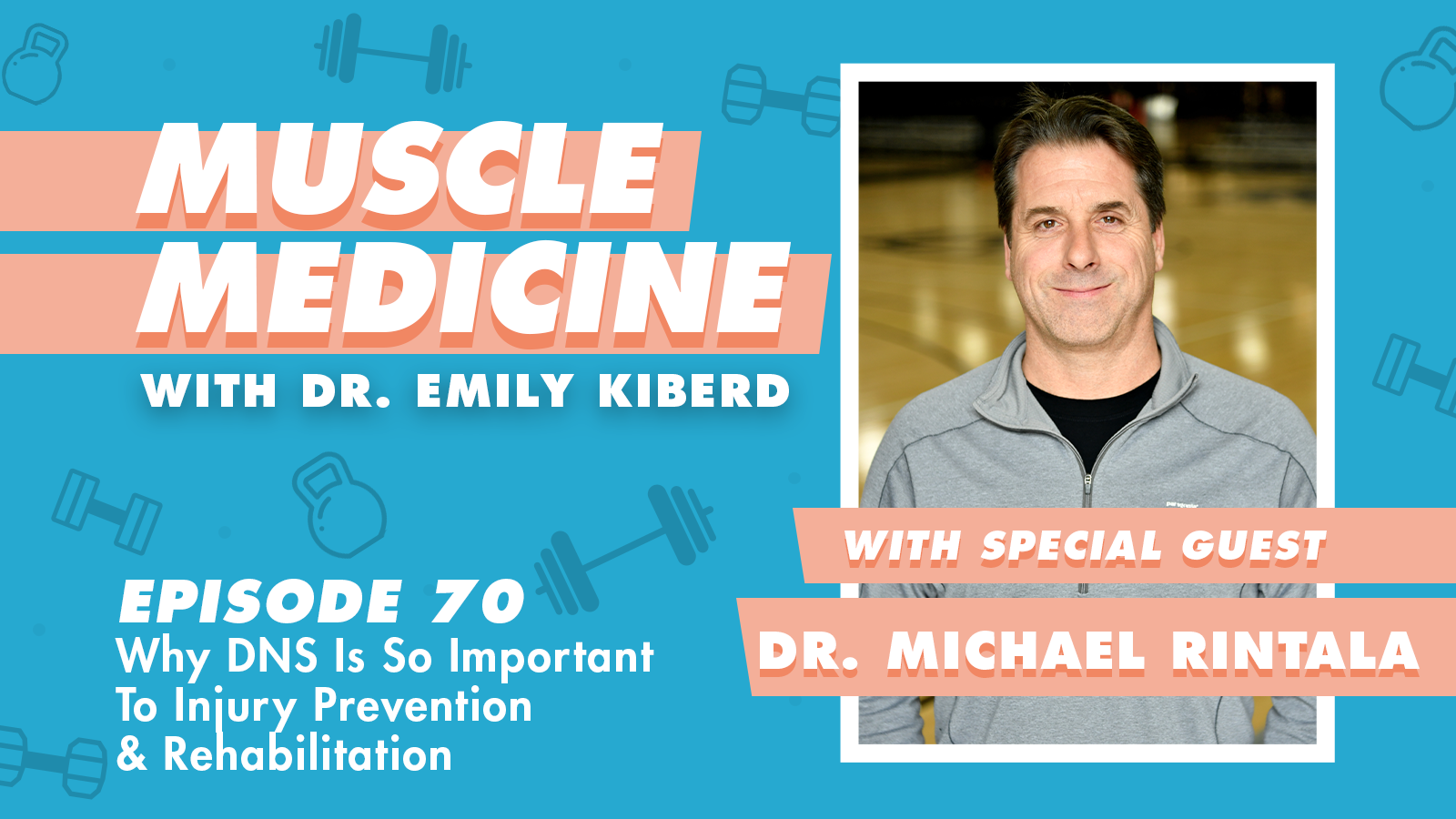 Muscle Medicine Podcast 070 / Why DNS Is So Important To Injury Prevention & Rehabilitation w/ Dr. Michael Rintala